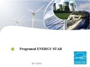 Programul ENERGY STAR 20 11 2012 Programul Energy