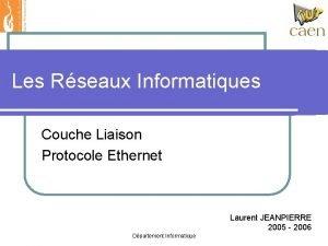 Les Rseaux Informatiques Couche Liaison Protocole Ethernet Laurent