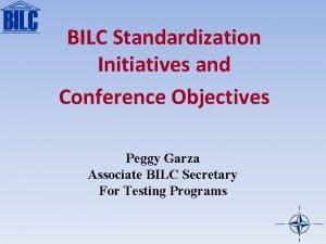 BILC Standardization Initiatives and Conference Objectives Peggy Garza
