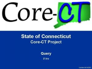 State of Connecticut CoreCT Project Query 8 hrs