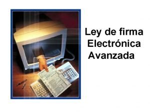 Ley de firma Electrnica Avanzada Ley de Firma