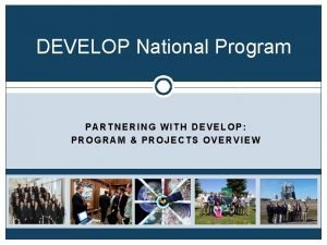 DEVELOP National Program PARTNERING WITH DEVELOP PROGRAM PROJECTS