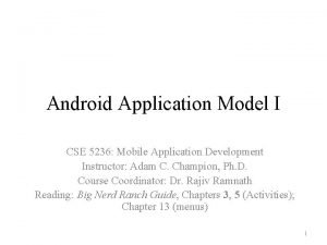 Android Application Model I CSE 5236 Mobile Application