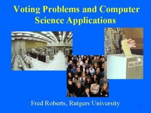 Voting Problems and Computer Science Applications Fred Roberts