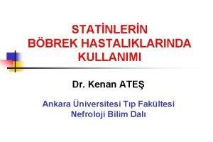 STATNLERN BBREK HASTALIKLARINDA KULLANIMI Dr Kenan ATE Ankara