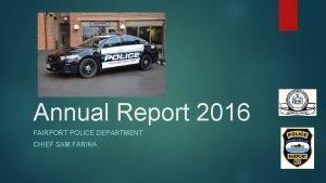 Annual Report 2016 FAIRPORT POLICE DEPARTMENT CHIEF SAM