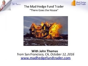 The Mad Hedge Fund Trader There Goes the