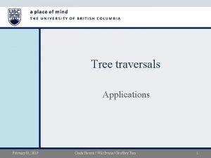 Tree traversals Applications February 01 2019 Cinda Heeren