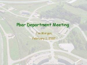 All Experimenters Meeting Pbar Department Meeting Jim Morgan