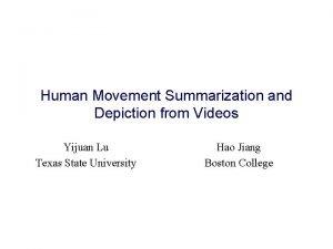 Human Movement Summarization and Depiction from Videos Yijuan