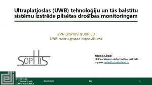 Ultraplatjoslas UWB tehnoloiju un ts balsttu sistmu izstrde