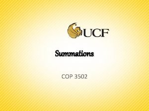 Summations COP 3502 Summations Why do we need