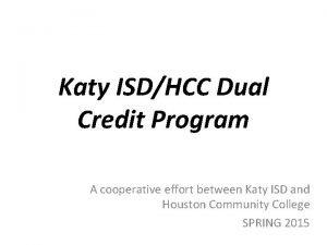 Katy ISDHCC Dual Credit Program A cooperative effort