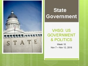 State Government VHSG US GOVERNMENT POLITICS Week 10