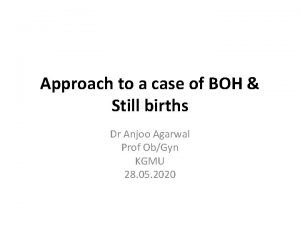Approach to a case of BOH Still births