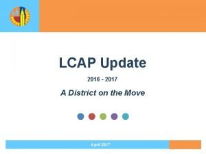 LCAP Update 2016 2017 A District on the