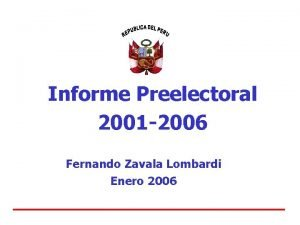 Informe Preelectoral 2001 2006 Fernando Zavala Lombardi Enero
