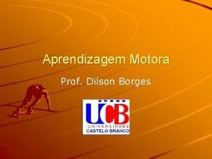 Aprendizagem Motora Prof Dilson Borges Ementa A Aprendizagem