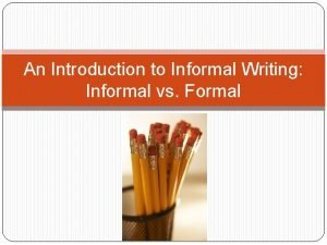An Introduction to Informal Writing Informal vs Formal