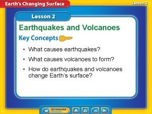 Earthquakes and Volcanoes What causes earthquakes What causes