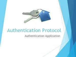 Authentication Protocol Authentication Application Authentication Protocol Users wish