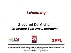 Scheduling Giovanni De Micheli Integrated Systems Laboratory This