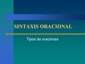 SINTAXIS ORACIONAL Tipos de oraciones Tipos de oraciones