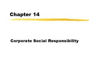 Chapter 14 Corporate Social Responsibility Corporate social responsibility