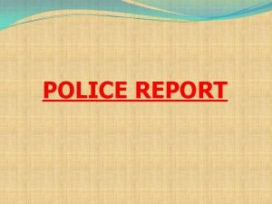 POLICE REPORT What is Police Report v Police