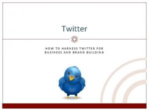 Twitter HOW TO HARNESS TWITTER FOR BUSINESS AND