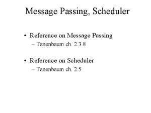 Message Passing Scheduler Reference on Message Passing Tanenbaum