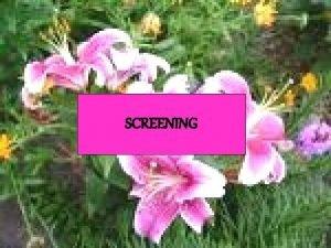 SCREENING Salah satu upaya pemberantasan penyakit terutama penyakit