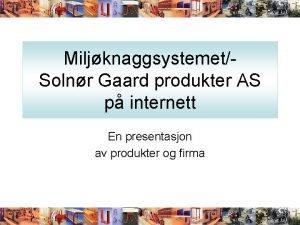 MiljknaggsystemetSolnr Gaard produkter AS p internett En presentasjon