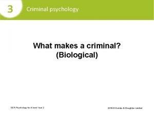Criminal psychology What makes a criminal Biological OCR