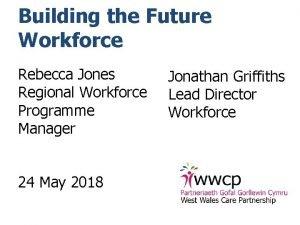Building the Future Workforce Rebecca Jones Regional Workforce