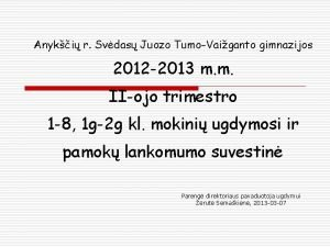 Anyki r Svdas Juozo TumoVaiganto gimnazijos 2012 2013