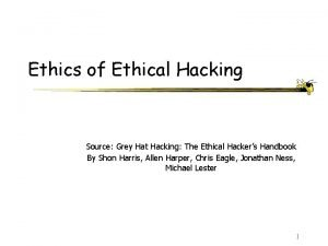 Ethics of Ethical Hacking Source Grey Hat Hacking