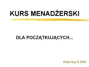 KURS MENADERSKI DLA POCZTKUJCYCH Pablo Key 2000 Kurs