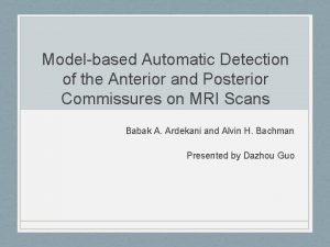 Modelbased Automatic Detection of the Anterior and Posterior