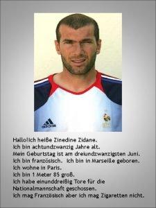 HalloIch heie Zinedine Zidane Ich bin achtundzwanzig Jahre