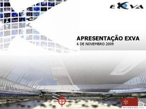 APRESENTAO EXVA 6 DE NOVEMBRO 2009 APRESENTAO EXVA