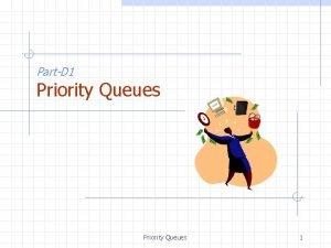 PartD 1 Priority Queues 1 Priority Queue ADT