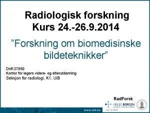 Radiologisk forskning Kurs 24 26 9 2014 Forskning