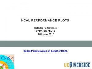 HCAL PERFORMANCE PLOTS Detector Performance UPDATED PLOTS 26