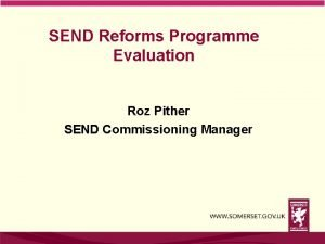 SEND Reforms Programme Evaluation Roz Pither SEND Commissioning