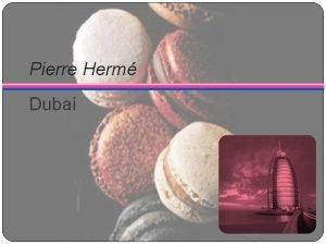Pierre Herm Dubai EXECUTIVE SUMMARY Pierre Herm is