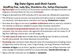 Big Data Ogres and their Facets Geoffrey Fox