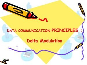 DATA COMMUNICATION PRINCIPLES Delta Modulation ASCII American National