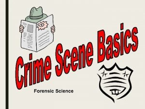 Forensic Science Crime Scene Vocabulary CRIME SCENE Any