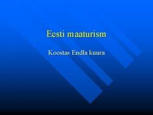 Eesti maaturism Koostas Endla kuura Eesti kui turismimaa
